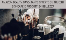 Amazon Beauty Days: tante offerte su trucchi, skincare e prodotti di bellezza