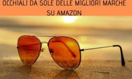 Tante offerte sugli occhiali da sole delle migliori marche su Amazon