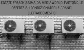 Estate freschissima da MediaWorld: partono le offerte su condizionatori e grandi elettrodomestici