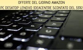 Offerte del giorno Amazon: PC desktop Lenovo IdeaCentre 510-15ICK scontato del 30%!